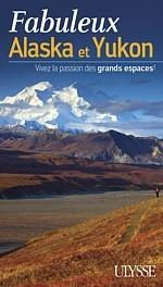 Un nouveau Guide de voyage Ulysse sur l' Alaska et le Yukon